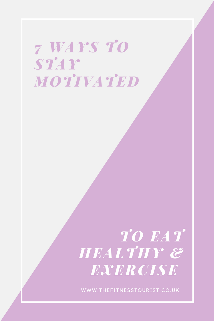 7 Ways to Stay Motivated to Eat Healthy & Exercise